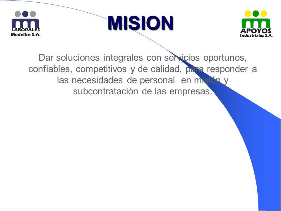 MISIONMISION Dar soluciones integrales con servicios oportunos, confiables, competitivos y de calidad, para responder a las necesidades de personal en misión y subcontratación de las empresas.