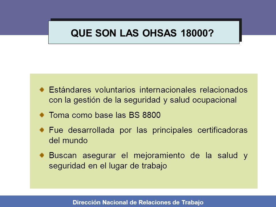Dirección Nacional de Relaciones de Trabajo QUE SON LAS OHSAS 18000? Estándares voluntarios internacionales relacionados con la gestión de la segurida