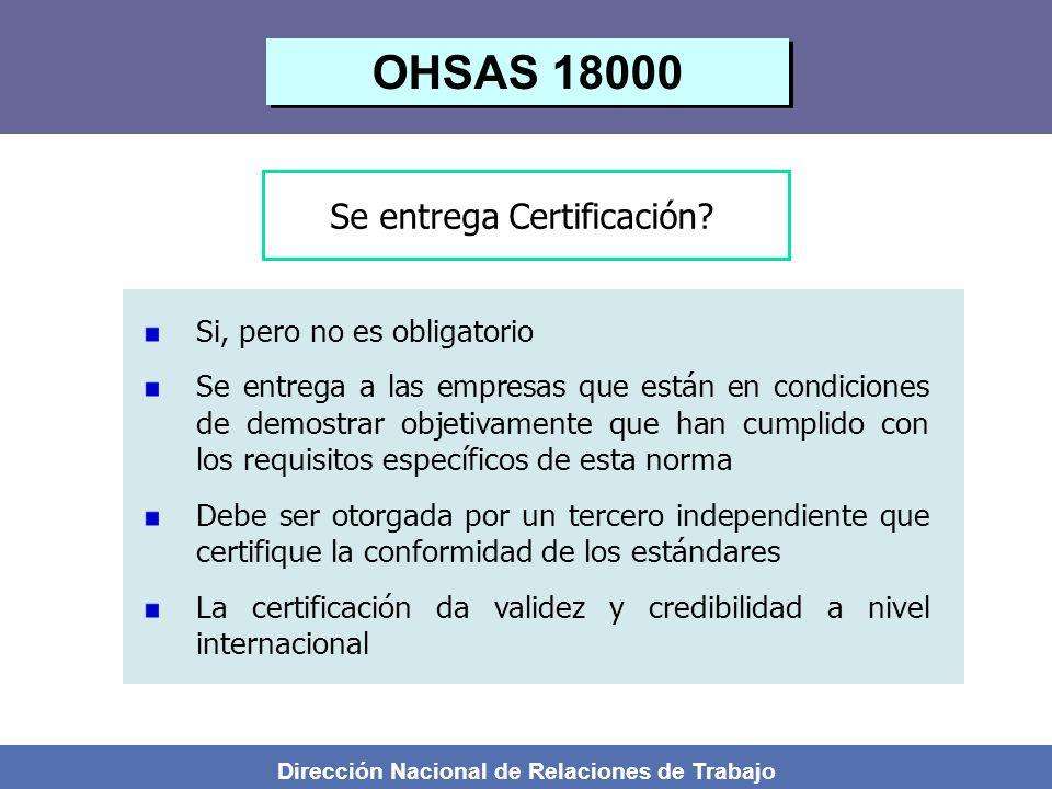 Dirección Nacional de Relaciones de Trabajo Se entrega Certificación? Si, pero no es obligatorio Se entrega a las empresas que están en condiciones de