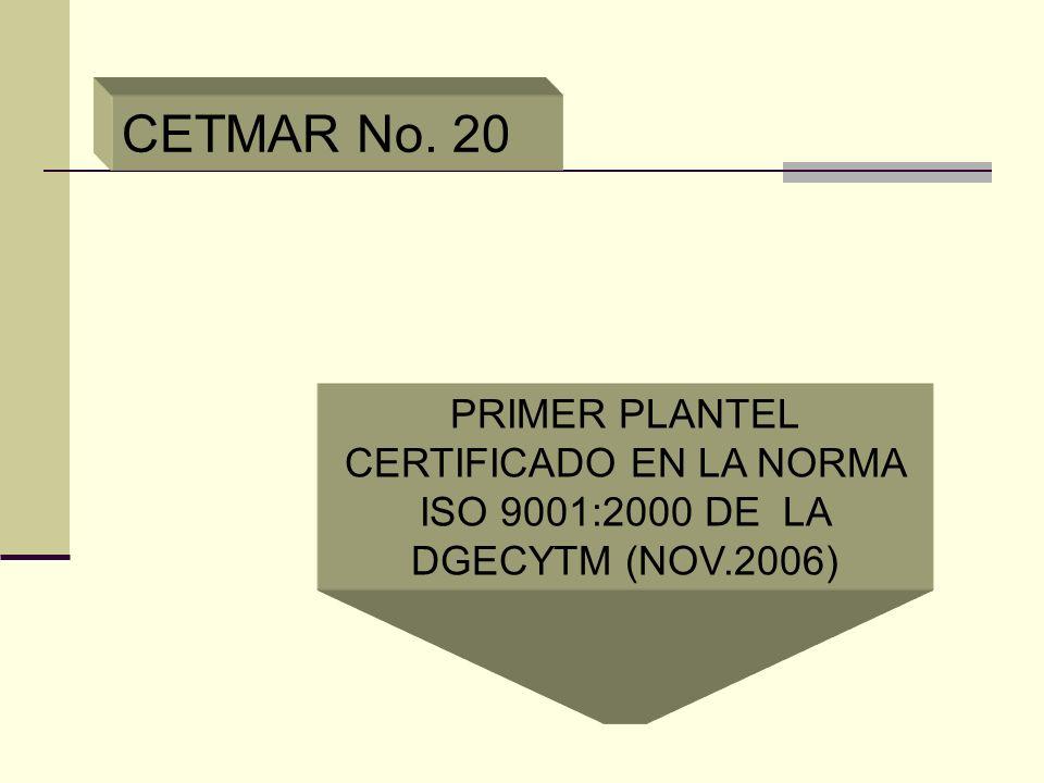 CETMAR No. 20 PRIMER PLANTEL CERTIFICADO EN LA NORMA ISO 9001:2000 DE LA DGECYTM (NOV.2006)
