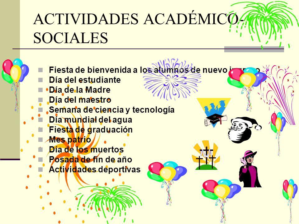 ACTIVIDADES ACADÉMICO- SOCIALES Fiesta de bienvenida a los alumnos de nuevo ingreso Día del estudiante Día de la Madre Día del maestro Semana de cienc