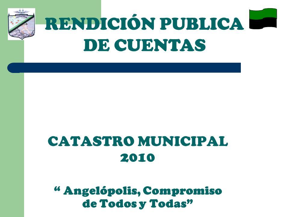 CATASTRO MUNICIPAL 2010 Angelópolis, Compromiso de Todos y Todas RENDICIÓN PUBLICA DE CUENTAS