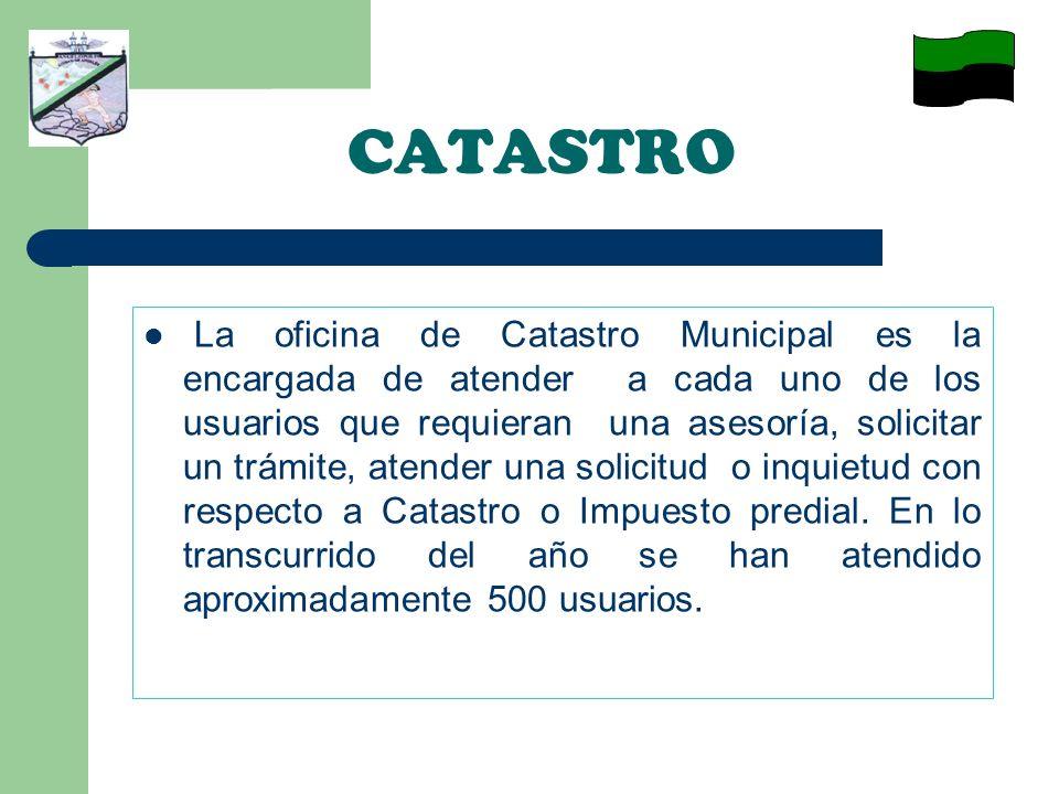 CATASTRO La oficina de Catastro Municipal es la encargada de atender a cada uno de los usuarios que requieran una asesoría, solicitar un trámite, atender una solicitud o inquietud con respecto a Catastro o Impuesto predial.