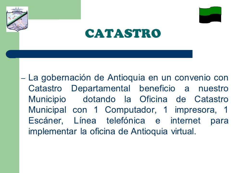 CATASTRO La oficina Antioquia virtual es un proyecto de la Gobernación de Antioquia para desarrollar una red virtual Municipio - Gobernación y obtener con esto una sola base de datos catastrales, brindar una mejor atención e información a los usuarios.