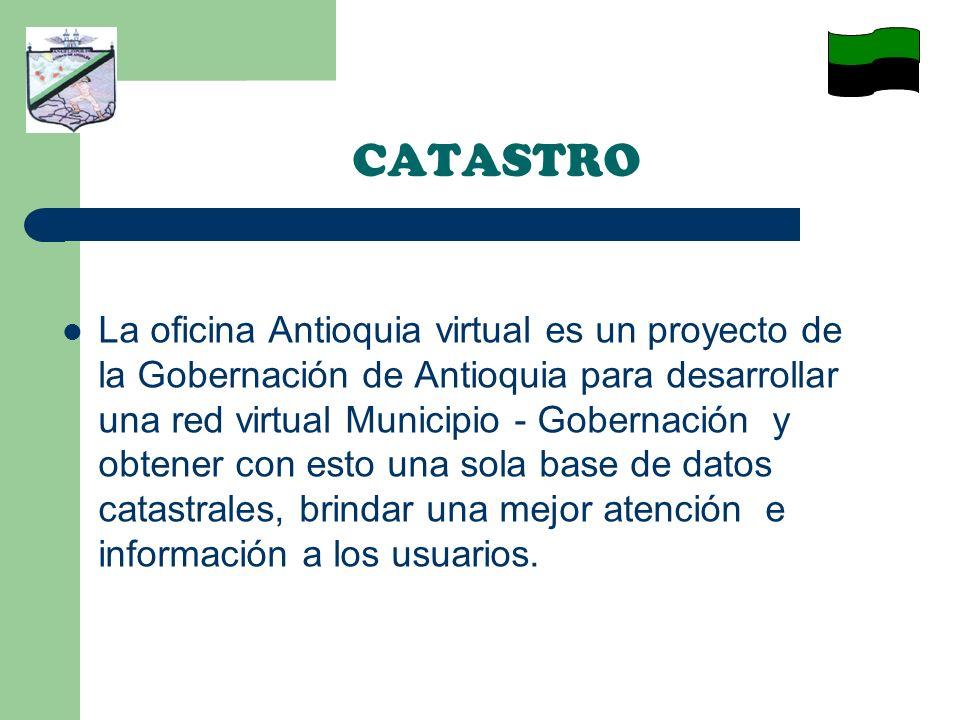 CATASTRO La oficina Antioquia virtual es un proyecto de la Gobernación de Antioquia para desarrollar una red virtual Municipio - Gobernación y obtener