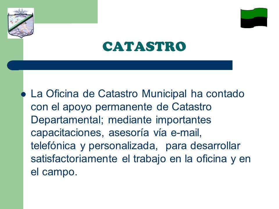 La Oficina de Catastro Municipal ha contado con el apoyo permanente de Catastro Departamental; mediante importantes capacitaciones, asesoría vía e-mai