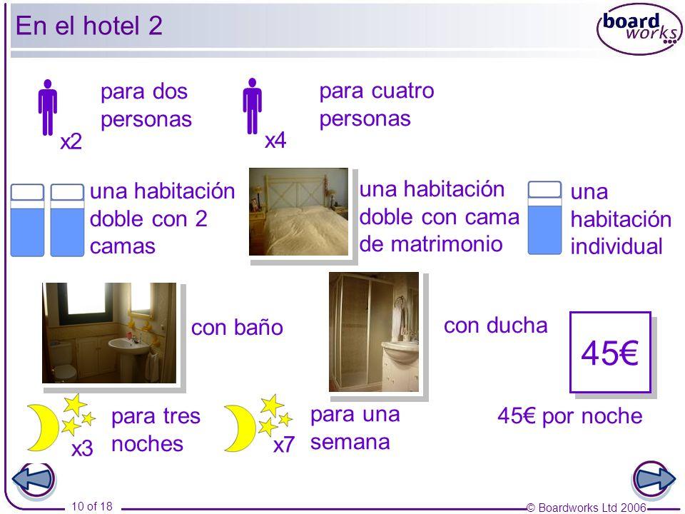 © Boardworks Ltd 2006 10 of 18 x3 45 x2 x4 x7 para dos personas para cuatro personas una habitación doble con 2 camas una habitación doble con cama de