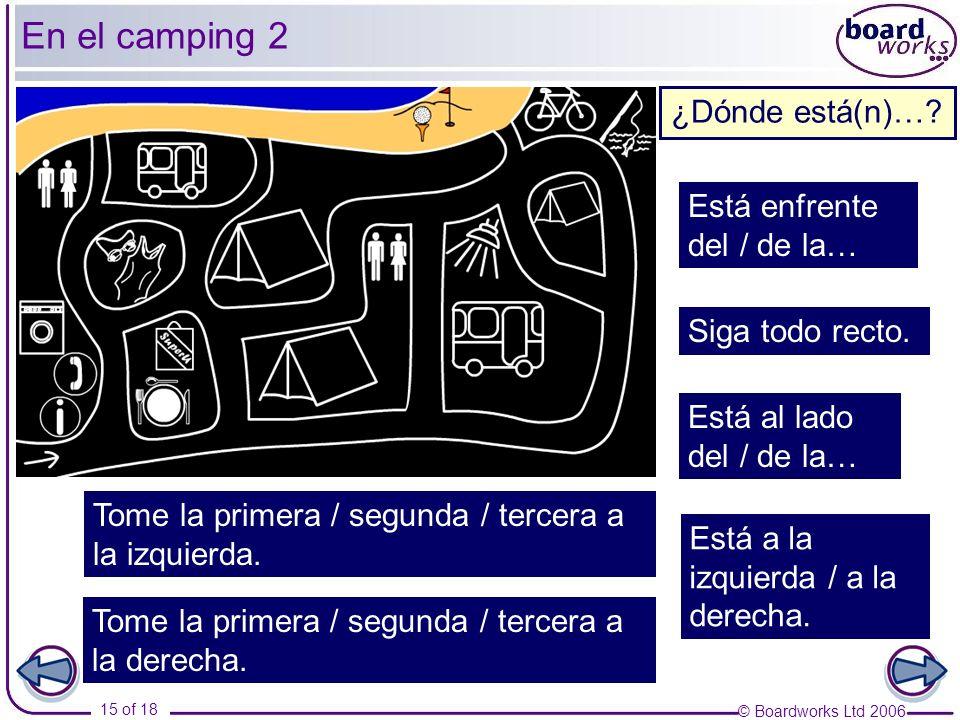 © Boardworks Ltd 2006 15 of 18 ¿Dónde está(n)…? Tome la primera / segunda / tercera a la derecha. Tome la primera / segunda / tercera a la izquierda.