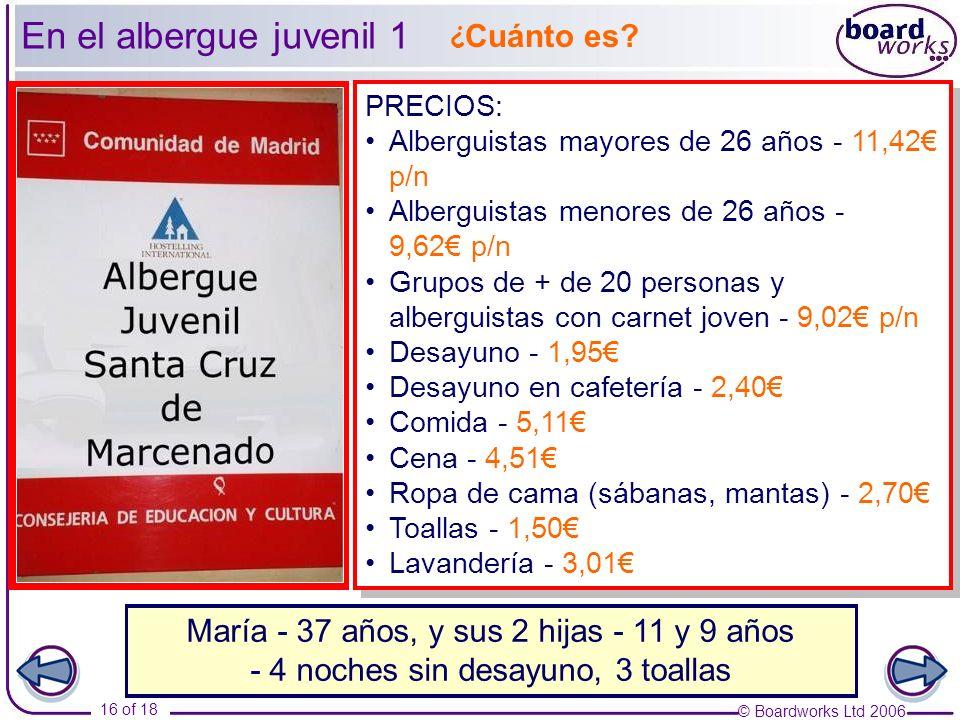 © Boardworks Ltd 2006 16 of 18 PRECIOS: Alberguistas mayores de 26 años - 11,42 p/n Alberguistas menores de 26 años - 9,62 p/n Grupos de + de 20 perso