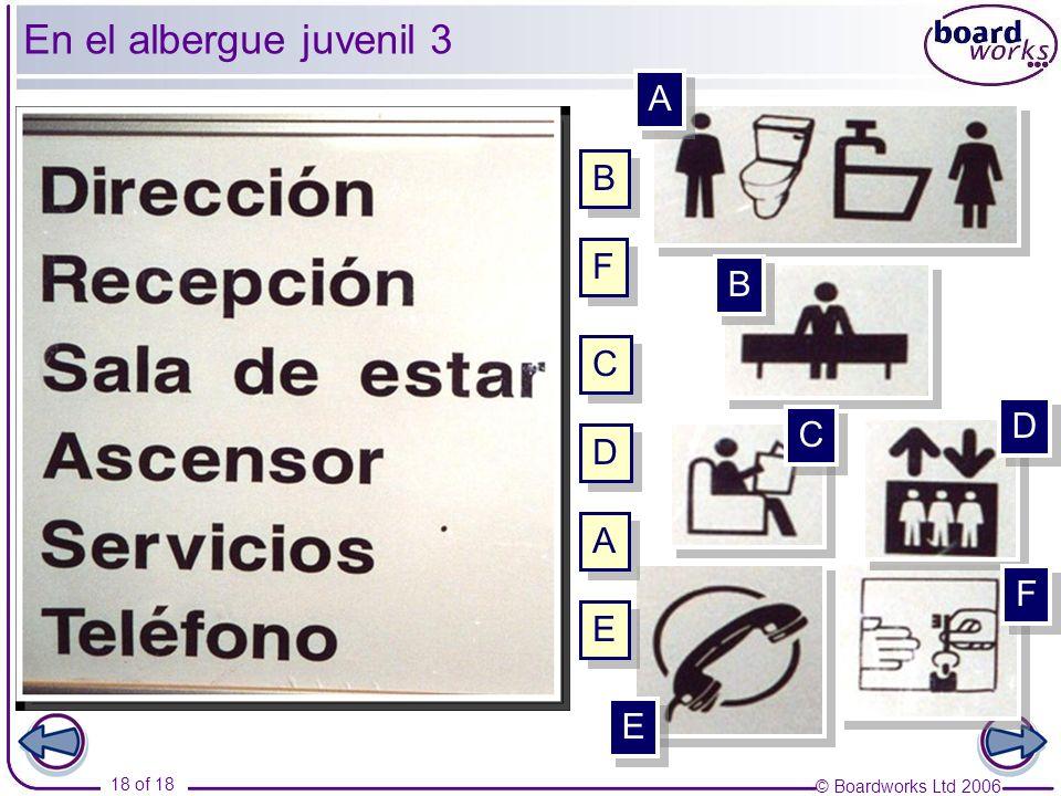 © Boardworks Ltd 2006 18 of 18 123456123456 A A B B C C D D E E F F A A B B C C D D E E F F En el albergue juvenil 3