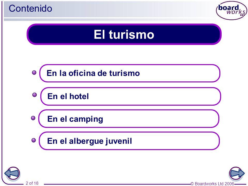 © Boardworks Ltd 2006 2 of 18 El turismo Contenido En el albergue juvenil En la oficina de turismo En el hotel En el camping