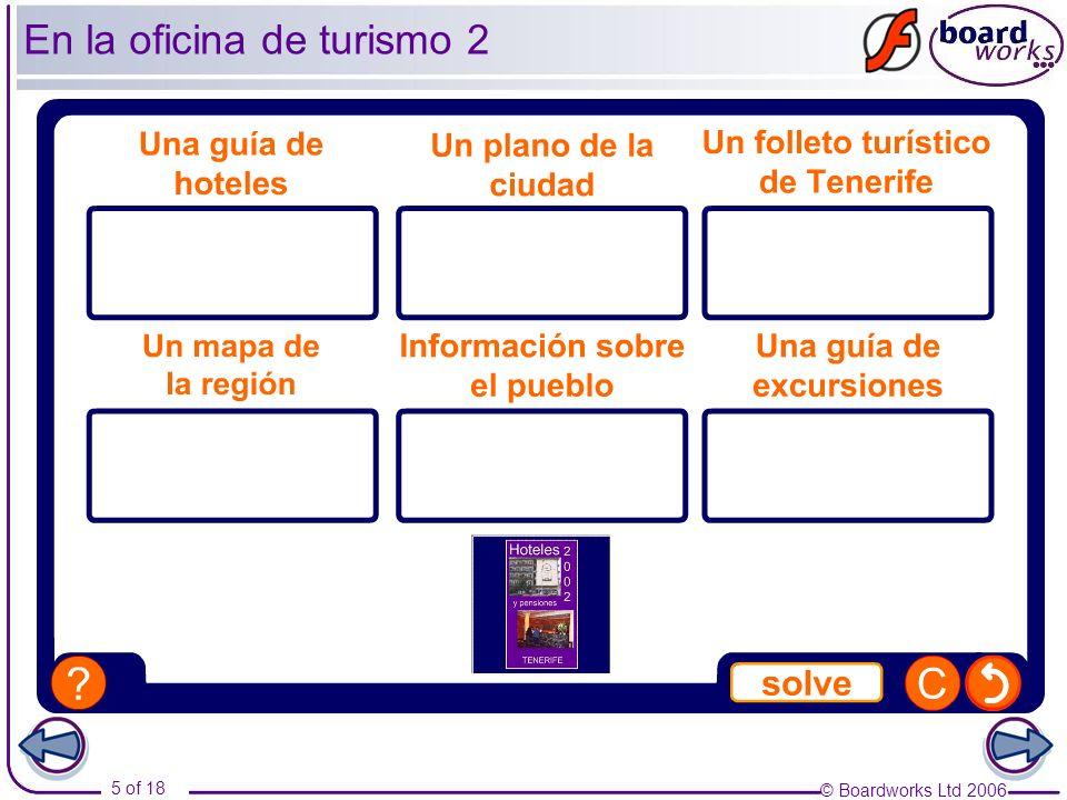© Boardworks Ltd 2006 6 of 18 ¿Tiene…..una guía de hoteles..un plano de la ciudad..un folleto turístico de Tenerife..un mapa de la región..información sobre el pueblo..una guía de excursiones …por favor.
