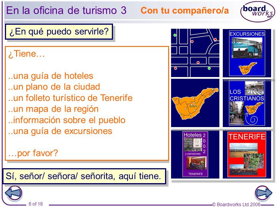 © Boardworks Ltd 2006 6 of 18 ¿Tiene…..una guía de hoteles..un plano de la ciudad..un folleto turístico de Tenerife..un mapa de la región..información