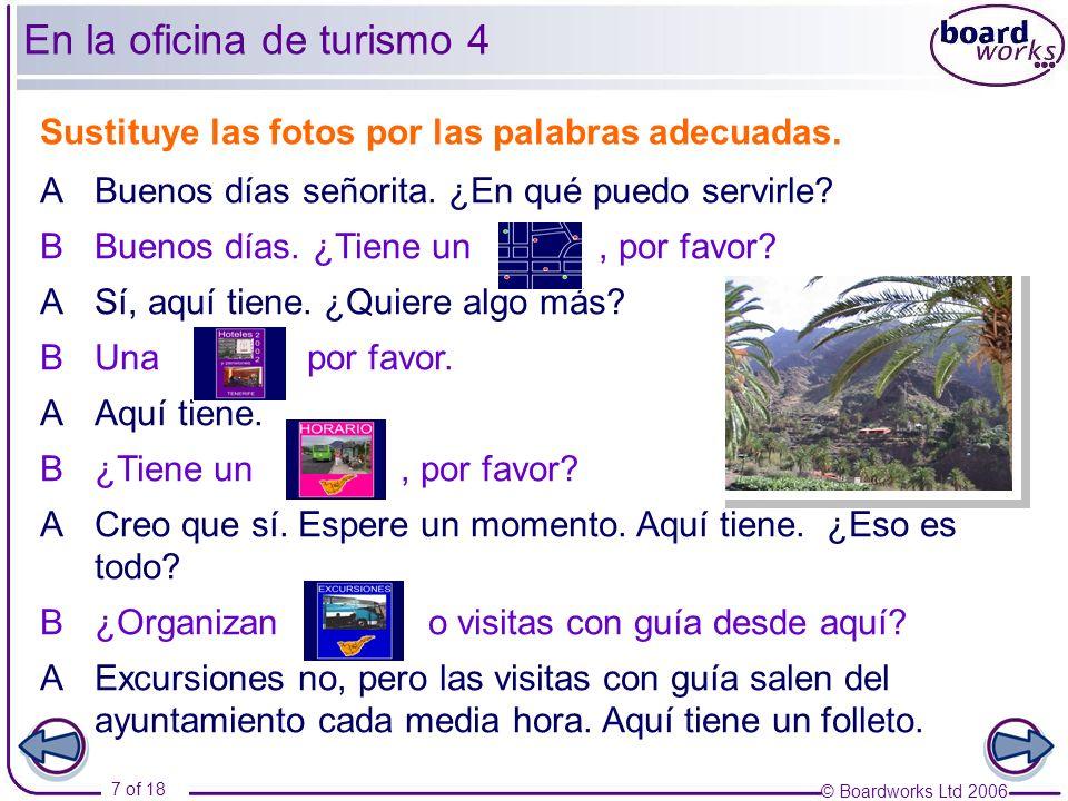 © Boardworks Ltd 2006 8 of 18 Escribe un diálogo entre un turista y un empleado.
