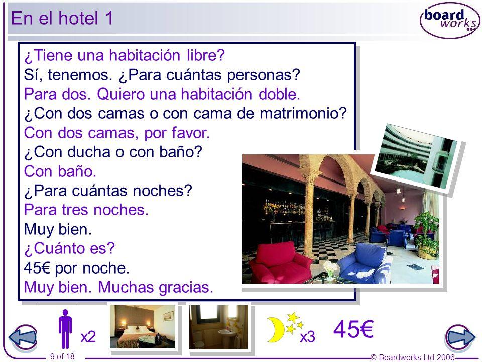 © Boardworks Ltd 2006 10 of 18 x3 45 x2 x4 x7 para dos personas para cuatro personas una habitación doble con 2 camas una habitación doble con cama de matrimonio una habitación individual con baño con ducha para tres noches para una semana 45 por noche En el hotel 2