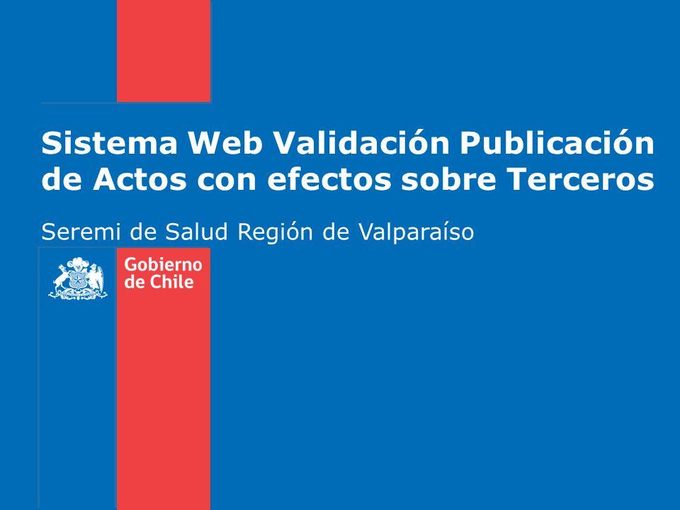 Sistema Web Validación Publicación de Actos con efectos sobre Terceros Seremi de Salud Región de Valparaíso