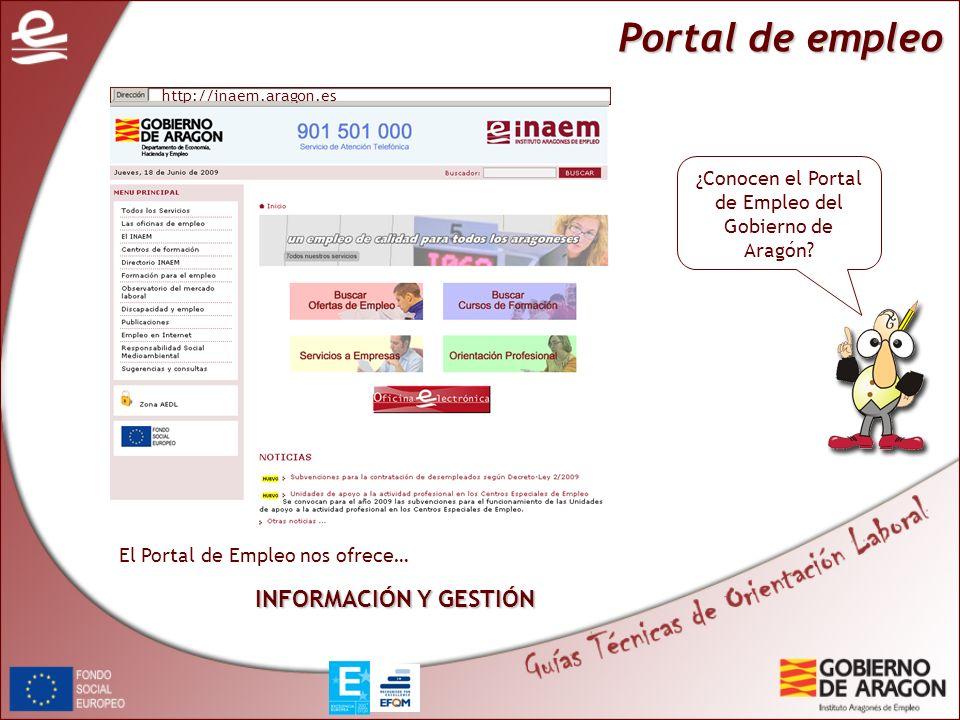 Portal de empleo ¿Conocen el Portal de Empleo del Gobierno de Aragón? http://inaem.aragon.es El Portal de Empleo nos ofrece… INFORMACIÓN Y GESTIÓN