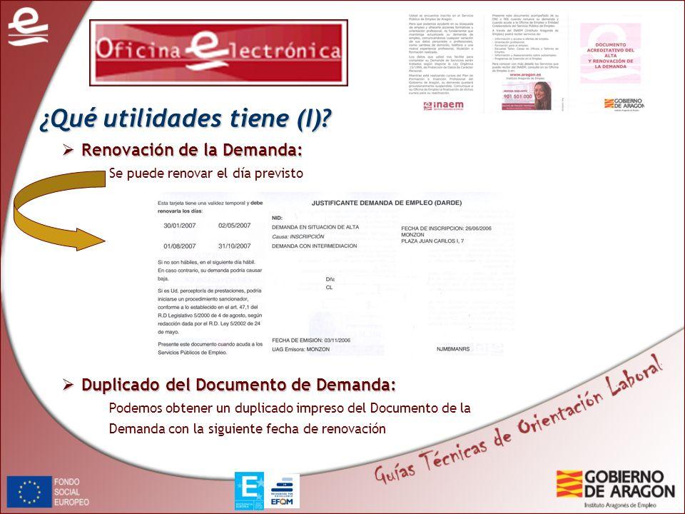 ¿Qué utilidades tiene (I)? Renovación de la Demanda: Renovación de la Demanda: Se puede renovar el día previsto Duplicado del Documento de Demanda: Du