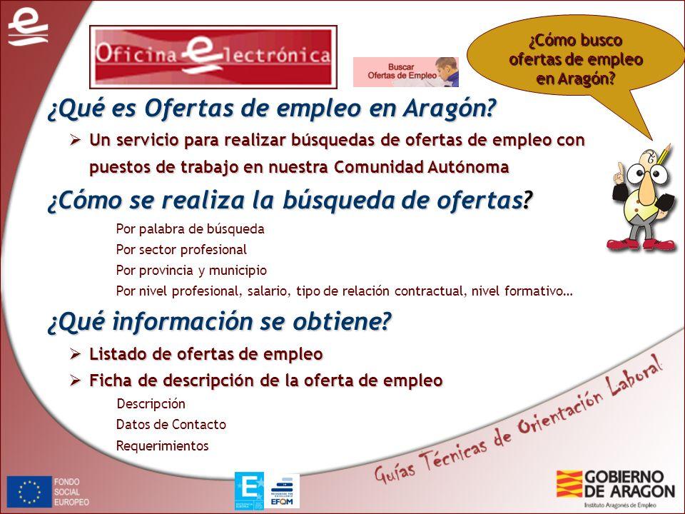 ¿Cómo busco ofertas de empleo en Aragón? ¿Qué es Ofertas de empleo en Aragón? Un servicio para realizar búsquedas de ofertas de empleo con puestos de
