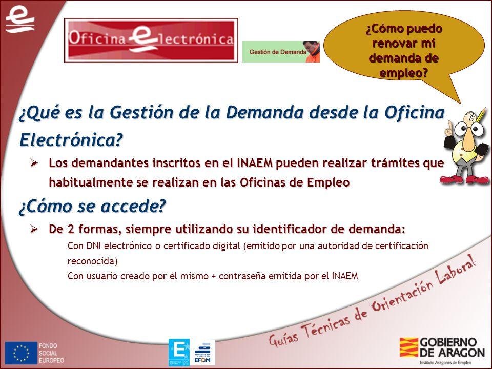 ¿Cómo puedo renovar mi demanda de empleo? ¿Qué es la Gestión de la Demanda desde la Oficina Electrónica? Los demandantes inscritos en el INAEM pueden