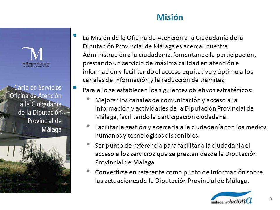 Misión La Misión de la Oficina de Atención a la Ciudadanía de la Diputación Provincial de Málaga es acercar nuestra Administración a la ciudadanía, fomentando la participación, prestando un servicio de máxima calidad en atención e información y facilitando el acceso equitativo y óptimo a los canales de información y la reducción de trámites.
