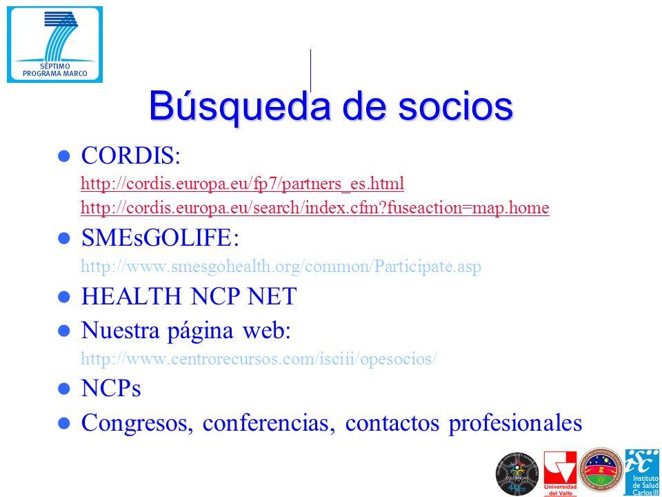 Búsqueda de socios CORDIS: http://cordis.europa.eu/fp7/partners_es.html http://cordis.europa.eu/search/index.cfm?fuseaction=map.home SMEsGOLIFE: http://www.smesgohealth.org/common/Participate.asp HEALTH NCP NET Nuestra página web: http://www.centrorecursos.com/isciii/opesocios/ NCPs Congresos, conferencias, contactos profesionales