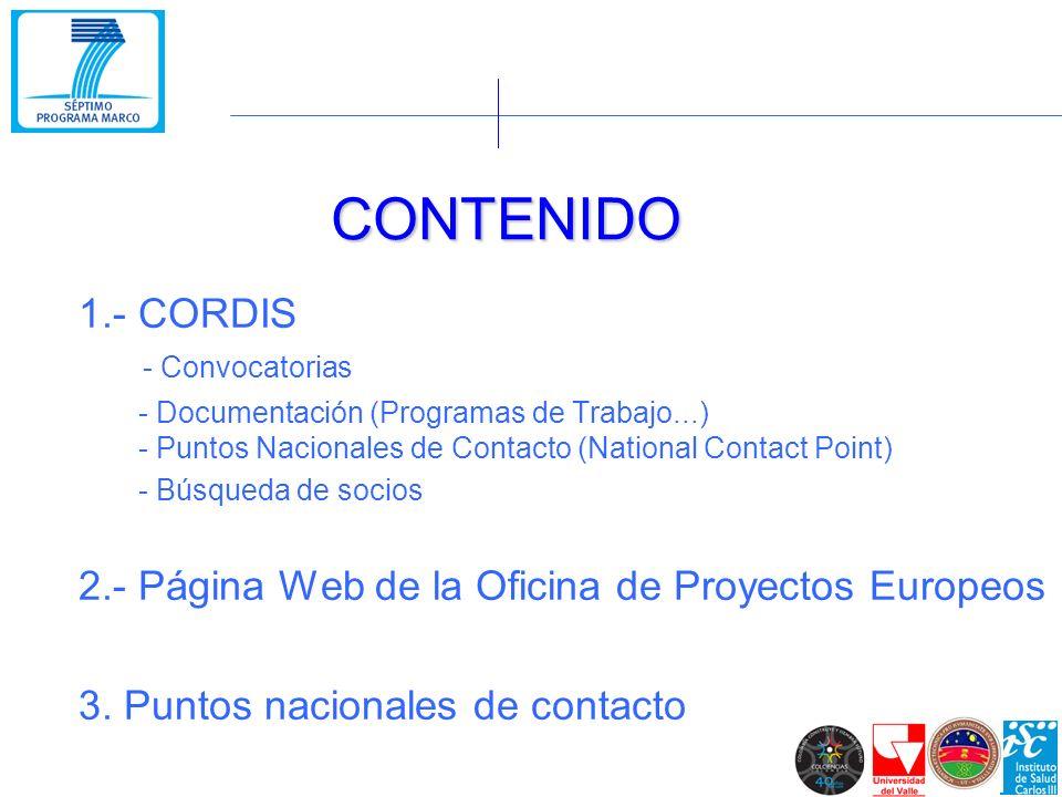 CONTENIDO 1.- CORDIS - Convocatorias - Documentación (Programas de Trabajo...) - Puntos Nacionales de Contacto (National Contact Point) - Búsqueda de socios 2.- Página Web de la Oficina de Proyectos Europeos 3.