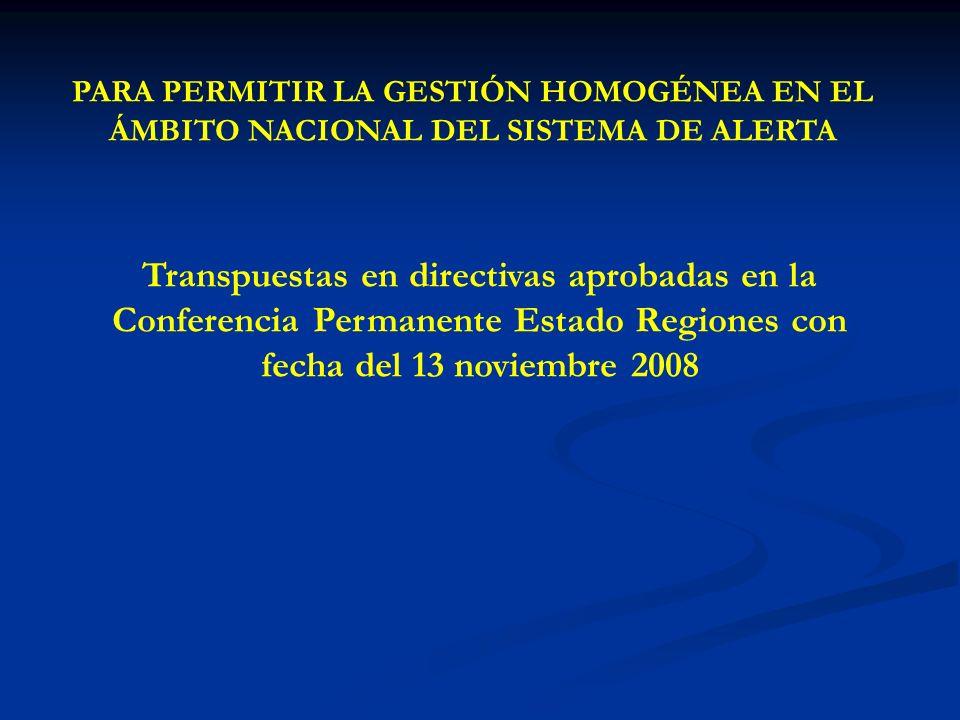 PARA PERMITIR LA GESTIÓN HOMOGÉNEA EN EL ÁMBITO NACIONAL DEL SISTEMA DE ALERTA Transpuestas en directivas aprobadas en la Conferencia Permanente Estado Regiones con fecha del 13 noviembre 2008