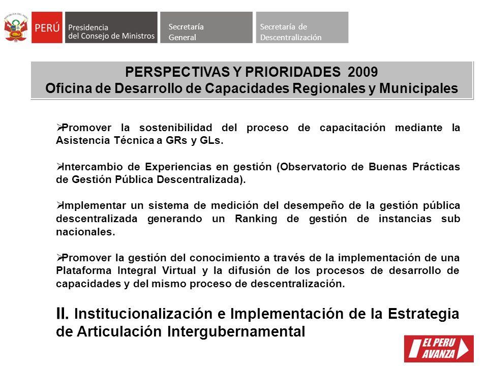 Secretaría General Secretaría de Descentralización PERSPECTIVAS Y PRIORIDADES 2009 Oficina de Desarrollo de Capacidades Regionales y Municipales I.- I