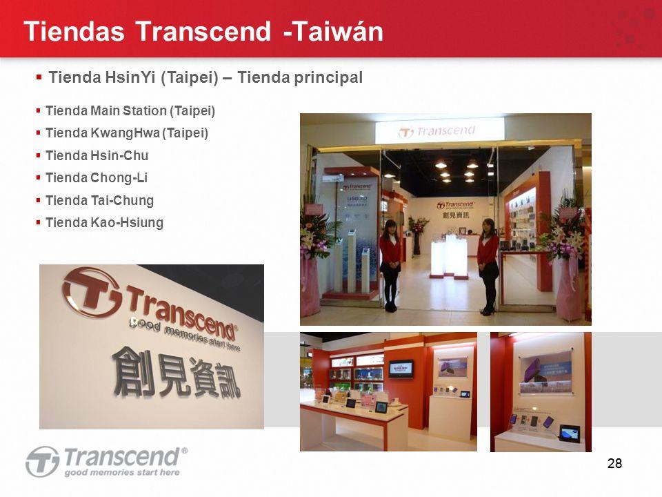 28 Tiendas Transcend -Taiwán Tienda HsinYi (Taipei) – Tienda principal Tienda Main Station (Taipei) Tienda KwangHwa (Taipei) Tienda Hsin-Chu Tienda Chong-Li Tienda Tai-Chung Tienda Kao-Hsiung