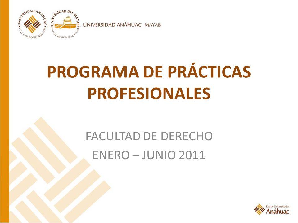 PROGRAMA DE PRÁCTICAS PROFESIONALES FACULTAD DE DERECHO ENERO – JUNIO 2011