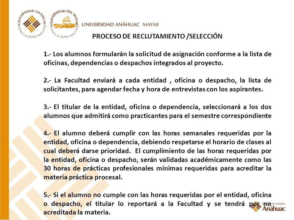 PROCESO DE RECLUTAMIENTO /SELECCIÓN 1.- Los alumnos formularán la solicitud de asignación conforme a la lista de oficinas, dependencias o despachos in