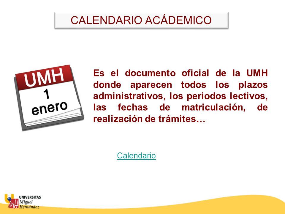 CALENDARIO ACÁDEMICO Es el documento oficial de la UMH donde aparecen todos los plazos administrativos, los periodos lectivos, las fechas de matriculación, de realización de trámites… Calendario