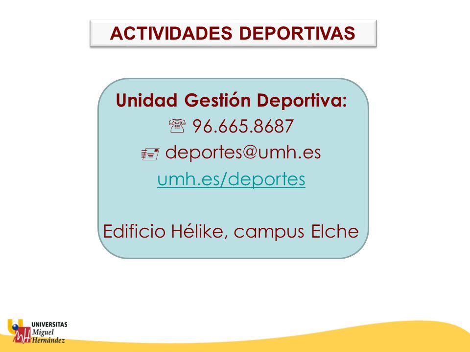 Unidad Gestión Deportiva: 96.665.8687 deportes@umh.es umh.es/deportes Edificio Hélike, campus Elche ACTIVIDADES DEPORTIVAS