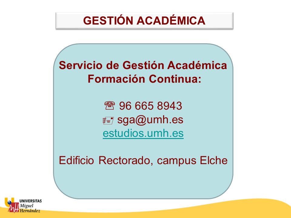 Servicio de Gestión Académica Formación Continua: 96 665 8943 sga@umh.es estudios.umh.es Edificio Rectorado, campus Elche estudios.umh.es GESTIÓN ACAD