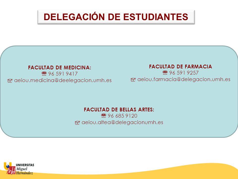 FACULTAD DE MEDICINA: 96 591 9417 aeiou.medicina@deelegacion.umh.es FACULTAD DE FARMACIA 96 591 9257 aeiou.farmacia@delegacion.umh.es FACULTAD DE BELLAS ARTES: 96 685 9120 aeiou.altea@delegacionumh.es DELEGACIÓN DE ESTUDIANTES