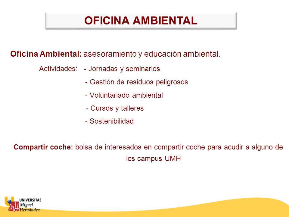 Oficina Ambiental: asesoramiento y educación ambiental. Actividades: - Jornadas y seminarios - Gestión de residuos peligrosos - Voluntariado ambiental