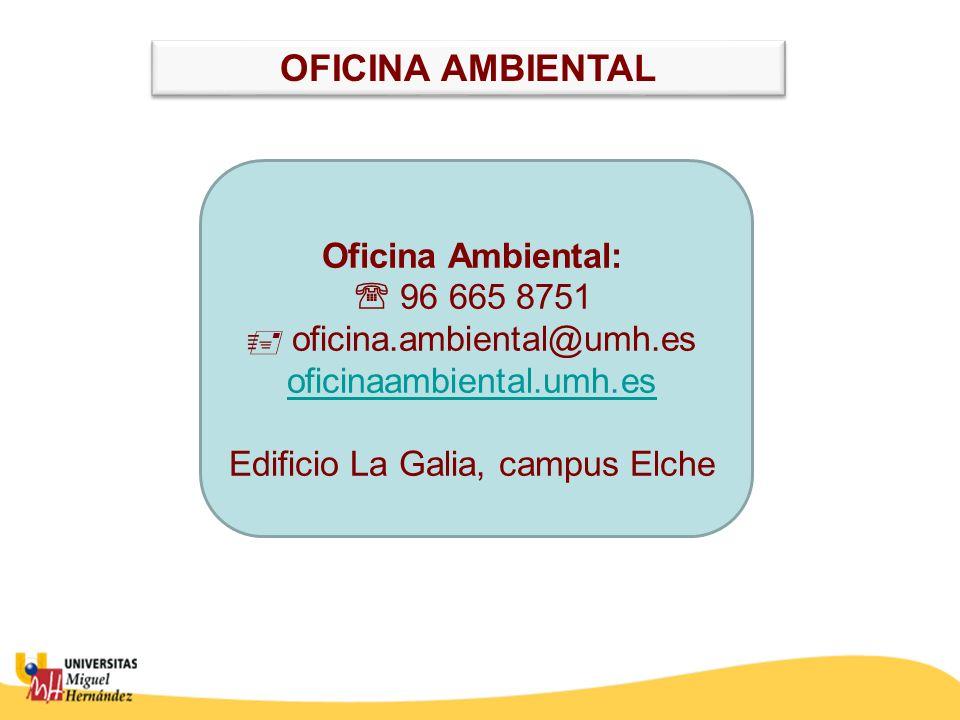 Oficina Ambiental: 96 665 8751 oficina.ambiental@umh.es oficinaambiental.umh.es Edificio La Galia, campus Elche oficinaambiental.umh.es OFICINA AMBIEN