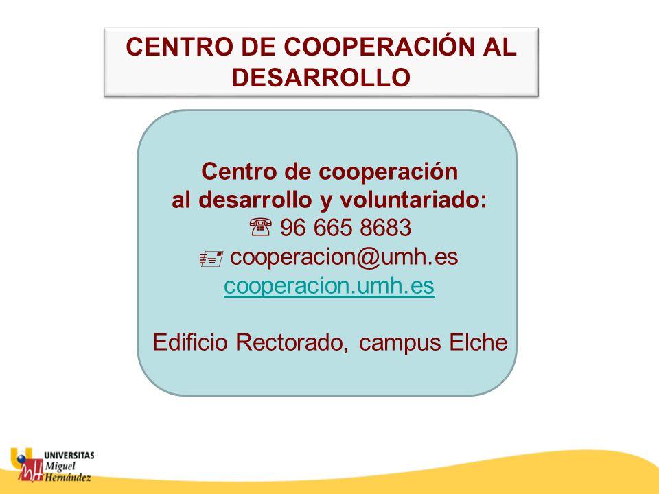 Centro de cooperación al desarrollo y voluntariado: 96 665 8683 cooperacion@umh.es cooperacion.umh.es Edificio Rectorado, campus Elche cooperacion.umh.es CENTRO DE COOPERACIÓN AL DESARROLLO
