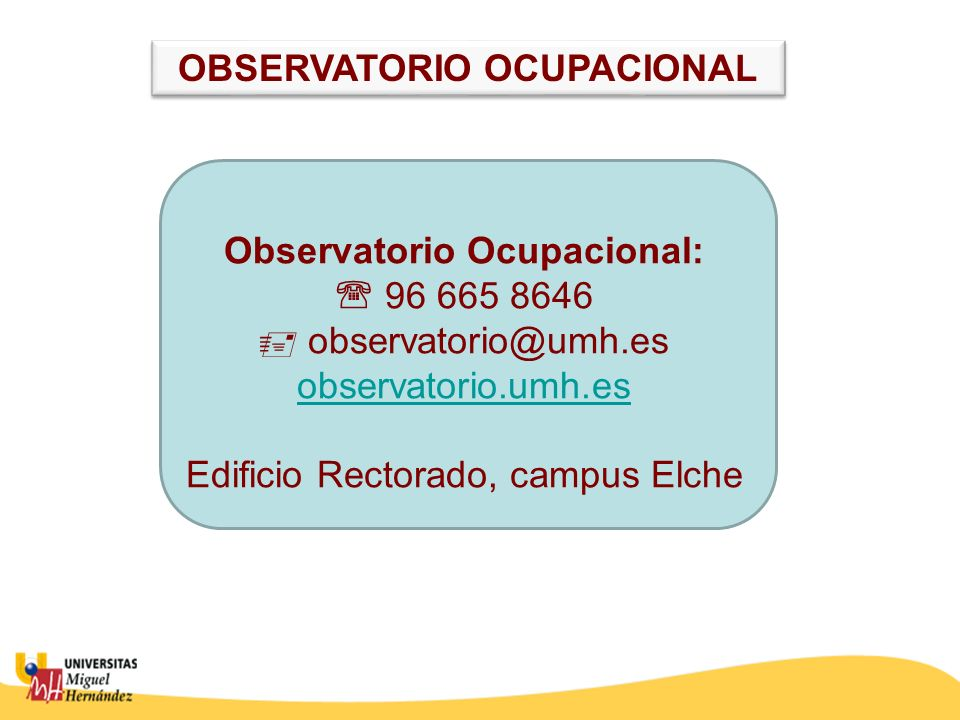 Observatorio Ocupacional: 96 665 8646 observatorio@umh.es observatorio.umh.es Edificio Rectorado, campus Elche observatorio.umh.es OBSERVATORIO OCUPACIONAL
