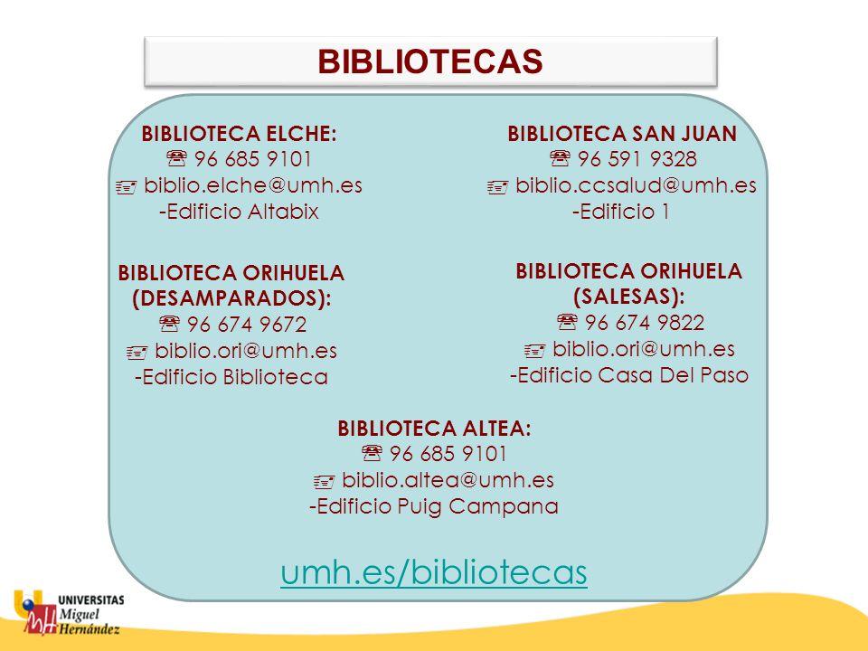 BIBLIOTECA ELCHE: 96 685 9101 biblio.elche@umh.es -Edificio Altabix BIBLIOTECA SAN JUAN 96 591 9328 biblio.ccsalud@umh.es -Edificio 1 BIBLIOTECA ORIHU