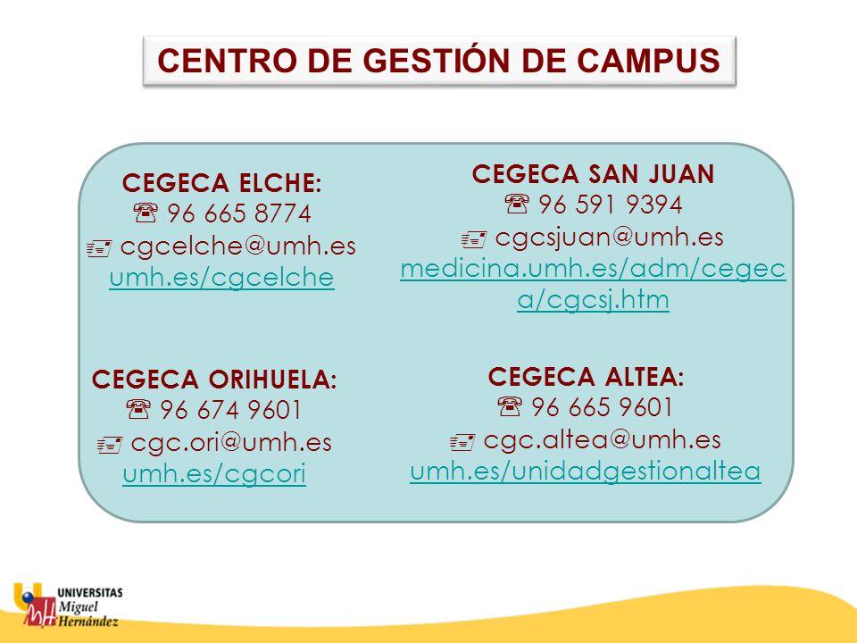 CEGECA ELCHE: 96 665 8774 cgcelche@umh.es umh.es/cgcelche umh.es/cgcelche CEGECA SAN JUAN 96 591 9394 cgcsjuan@umh.es medicina.umh.es/adm/cegec a/cgcs
