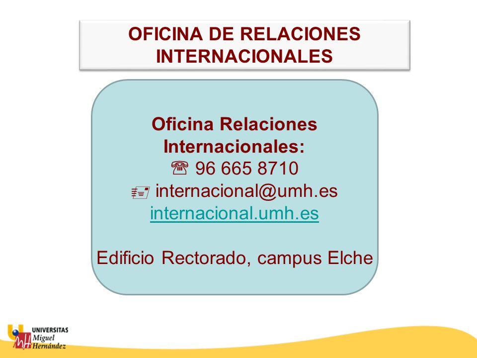 Oficina Relaciones Internacionales: 96 665 8710 internacional@umh.es internacional.umh.es Edificio Rectorado, campus Elche internacional.umh.es OFICINA DE RELACIONES INTERNACIONALES