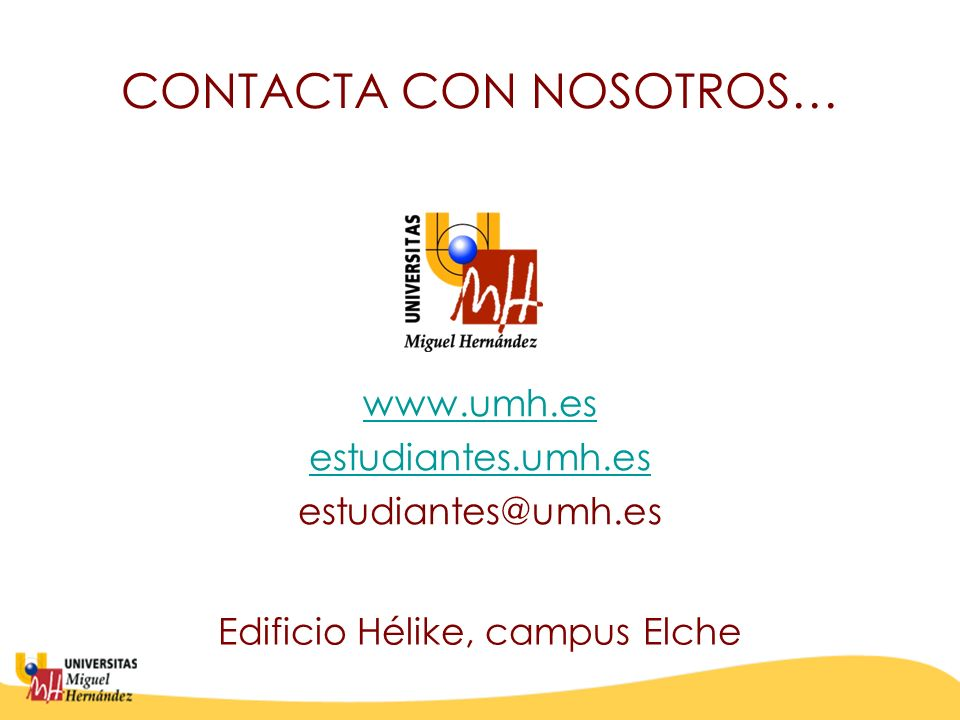 www.umh.es estudiantes.umh.es estudiantes@umh.es CONTACTA CON NOSOTROS… Edificio Hélike, campus Elche