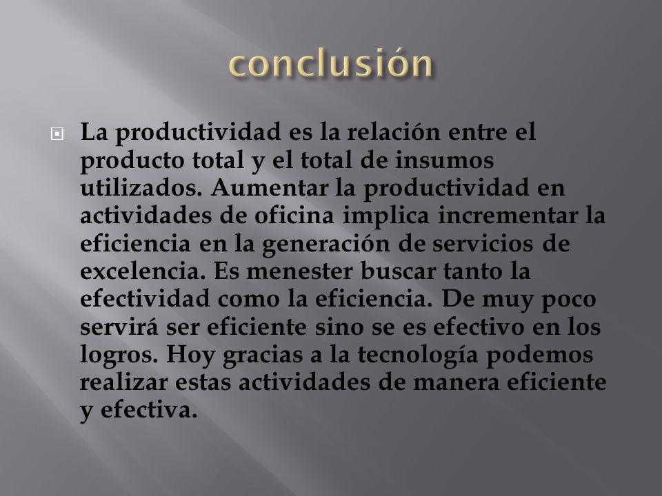 La productividad es la relación entre el producto total y el total de insumos utilizados. Aumentar la productividad en actividades de oficina implica