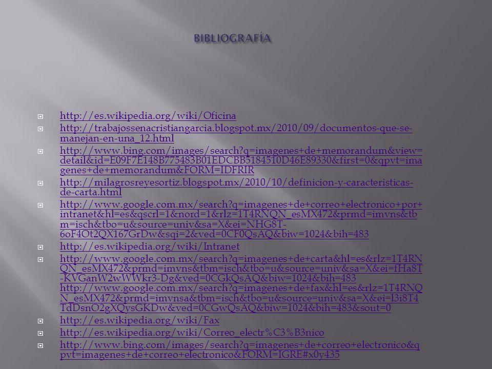 http://es.wikipedia.org/wiki/Oficina http://trabajossenacristiangarcia.blogspot.mx/2010/09/documentos-que-se- manejan-en-una_12.html http://trabajosse