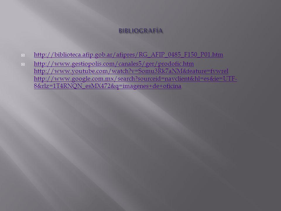 http://biblioteca.afip.gob.ar/afipres/RG_AFIP_0485_F150_P01.htm http://www.gestiopolis.com/canales5/ger/prodofic.htm http://www.youtube.com/watch?v=So