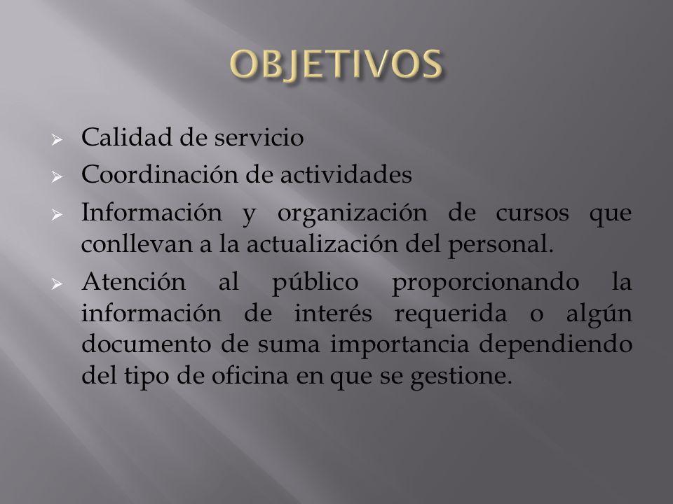 Calidad de servicio Coordinación de actividades Información y organización de cursos que conllevan a la actualización del personal. Atención al públic