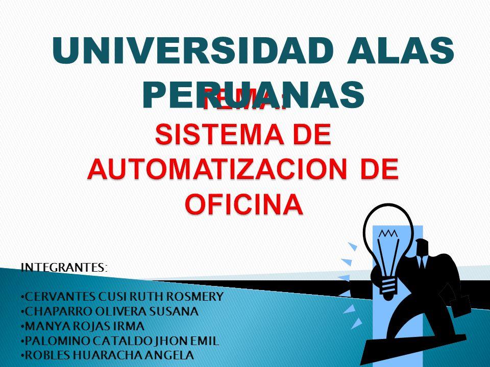 UNIVERSIDAD ALAS PERUANAS INTEGRANTES: CERVANTES CUSI RUTH ROSMERY CHAPARRO OLIVERA SUSANA MANYA ROJAS IRMA PALOMINO CATALDO JHON EMIL ROBLES HUARACHA ANGELA
