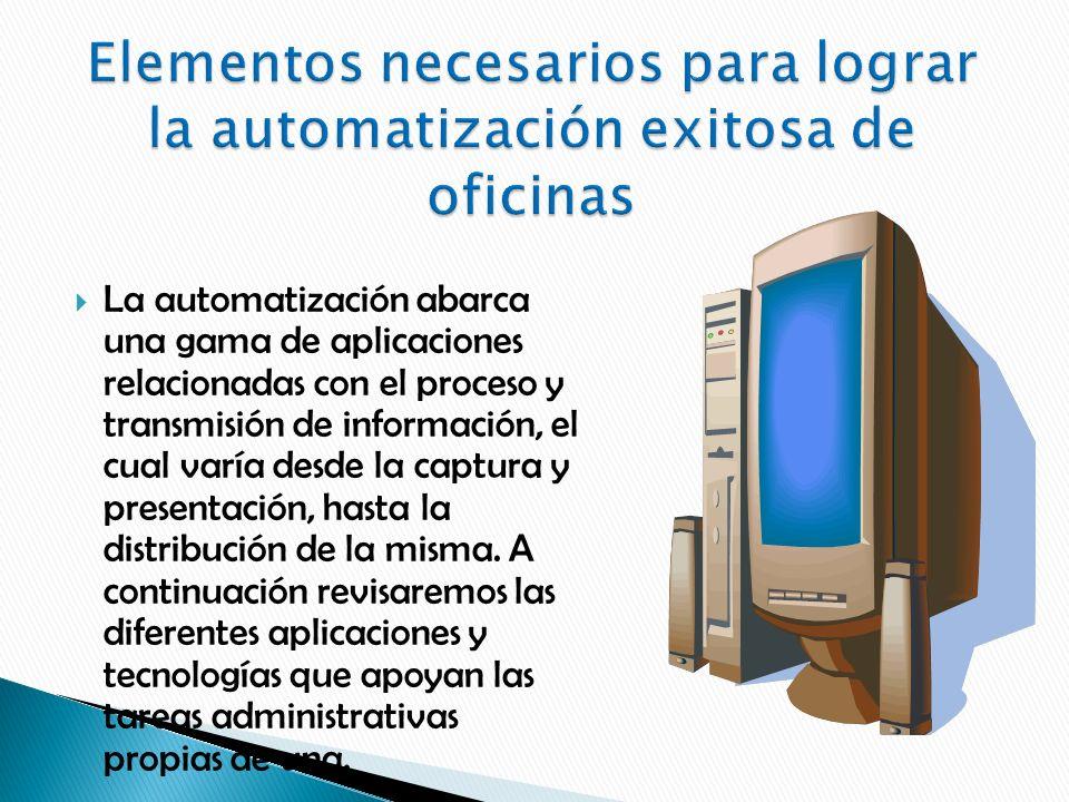 La automatización abarca una gama de aplicaciones relacionadas con el proceso y transmisión de información, el cual varía desde la captura y presentación, hasta la distribución de la misma.